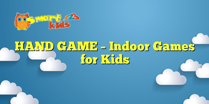 HAND GAME – Indoor Games for Kids