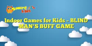 Indoor Games for Kids – BLIND MAN'S BUFF GAME