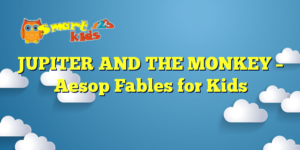 JUPITER AND THE MONKEY – Aesop Fables for Kids