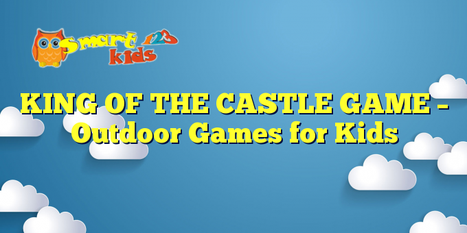 KING OF THE CASTLE GAME – Outdoor Games for Kids