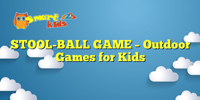 STOOL-BALL GAME – Outdoor Games for Kids