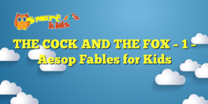 THE COCK AND THE FOX – 1 – Aesop Fables for Kids