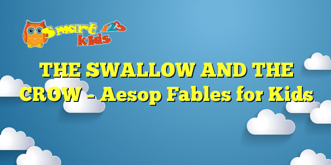 THE SWALLOW AND THE CROW – Aesop Fables for Kids